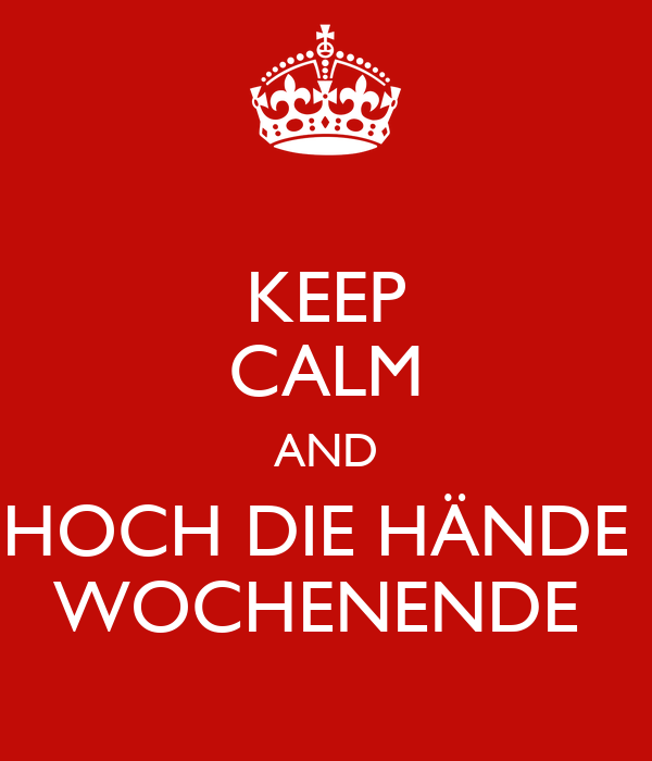 keep calm and hoch die h nde wochenende poster mega keep calm o matic. Black Bedroom Furniture Sets. Home Design Ideas