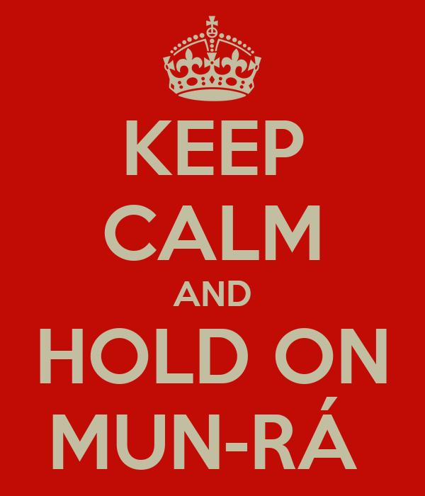 KEEP CALM AND HOLD ON MUN-RÁ