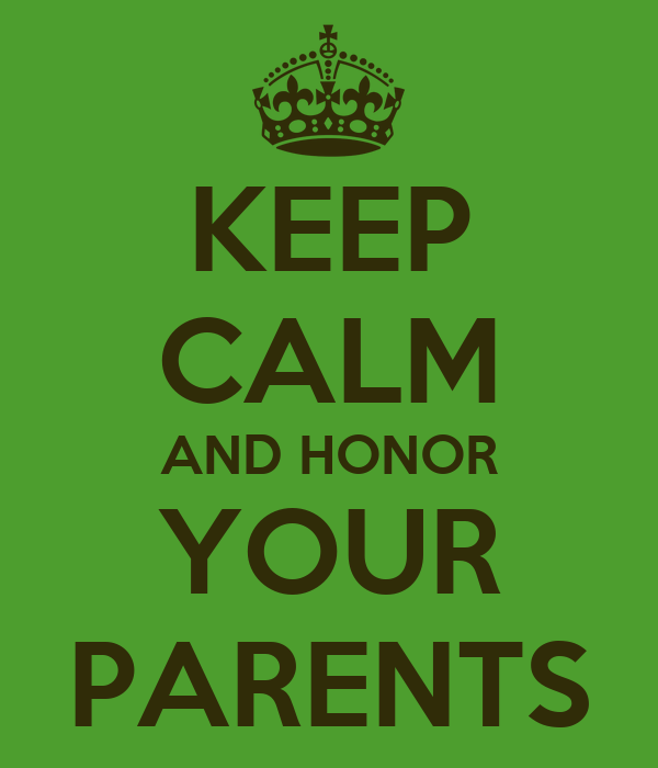 http://sd.keepcalm-o-matic.co.uk/i/keep-calm-and-honor-your-parents.png