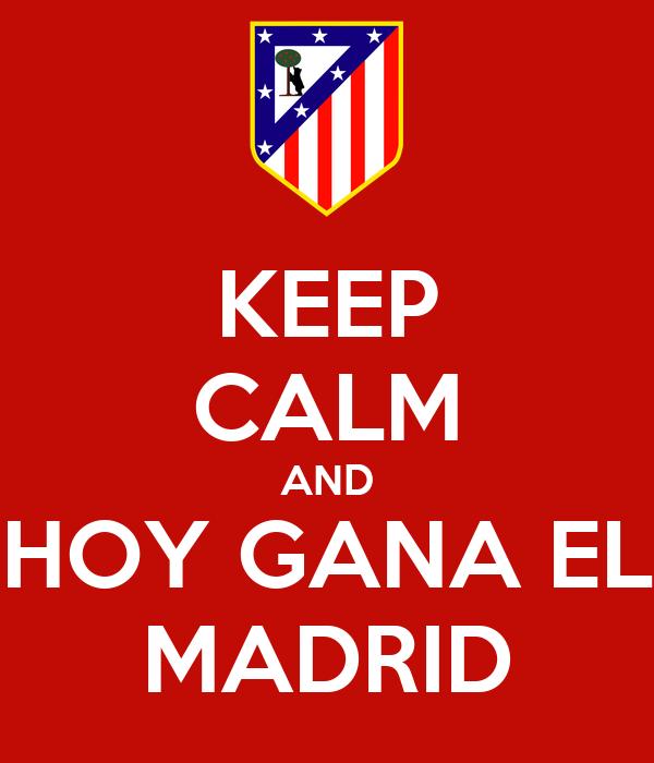 Keep calm and hoy gana el madrid poster nachomadruga for Televisan el madrid hoy