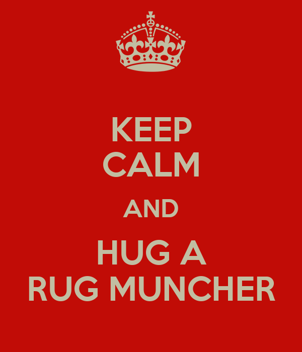 Keep Calm And Hug A Rug Muncher Poster