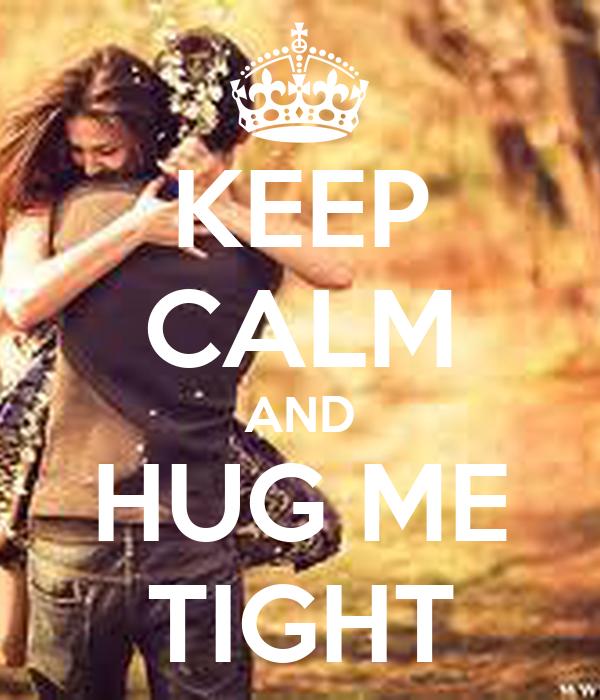 Keep calm and hug me tight keep calm and carry on image - Tight hug wallpaper ...