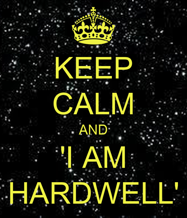 I Am Hardwell KEEP CALM AND 'I AM HA...