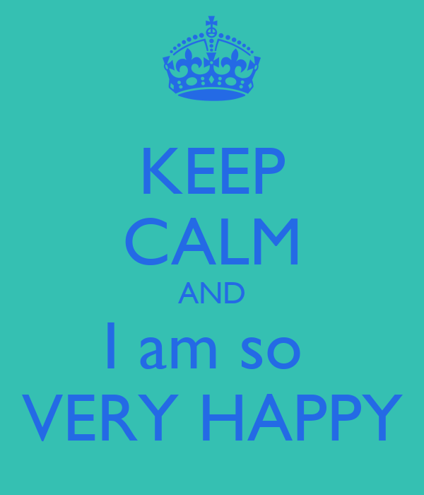 Keep Calm And I Am So Very Happy Poster Sie Keep Calm O Matic