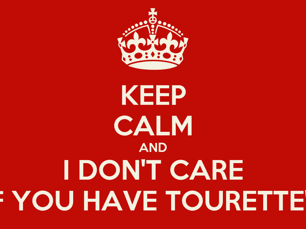 Keep calm and i don 39 t care if you have tourette 39 s poster for I don t have a closet