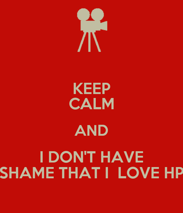 Keep calm and i don 39 t have shame that i love hp keep for I don t have a closet
