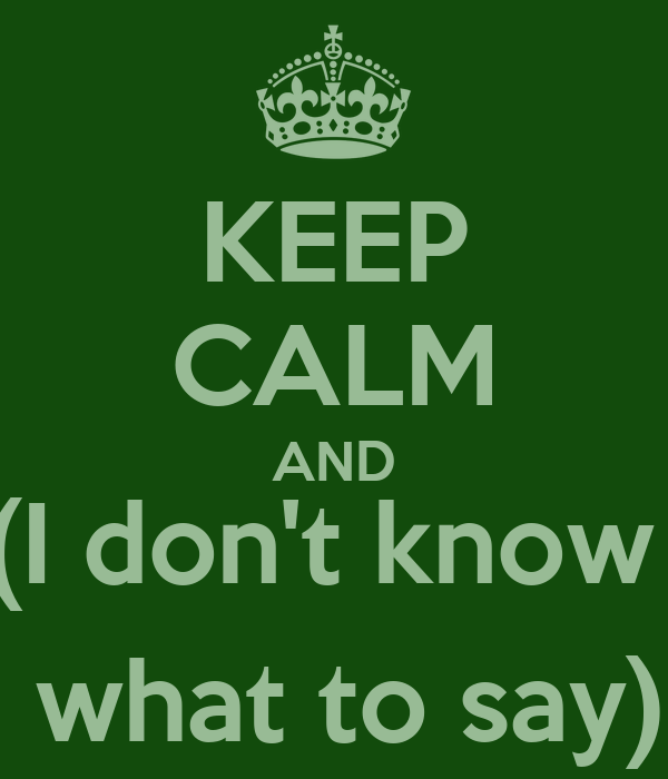 i dont know what to say What to say when you don't know what to say on the ielts speaking exam february 17, 2016 by ange quapp as a teacher, candidates come to me time after time seeking help to 'pass' the ielts speaking exam.