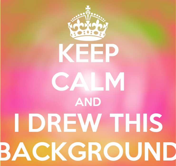 keep calm and i drew this background keep calm and carry