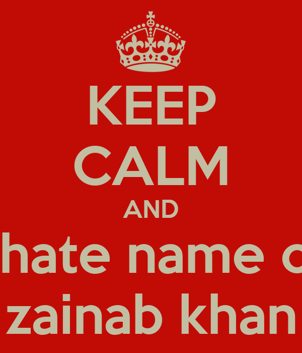 Images Of Cake With Name Zainab : KEEP CALM AND I hate name of zainab khan Poster hamad ...