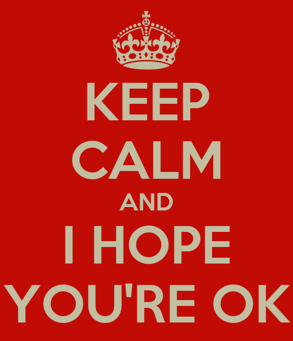 hope you re ok