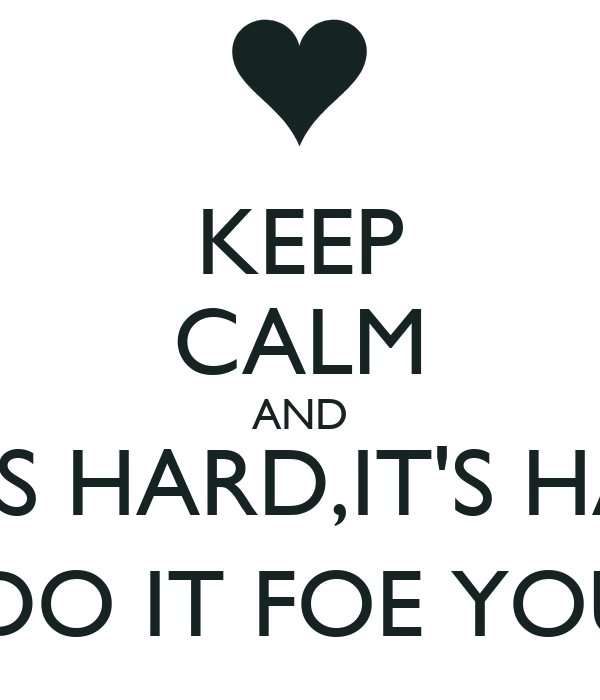 Keep calm and i know its hardits hard to me but you gotta do it keep calm and i know its hardits hard to me but you gotta do solutioingenieria Gallery