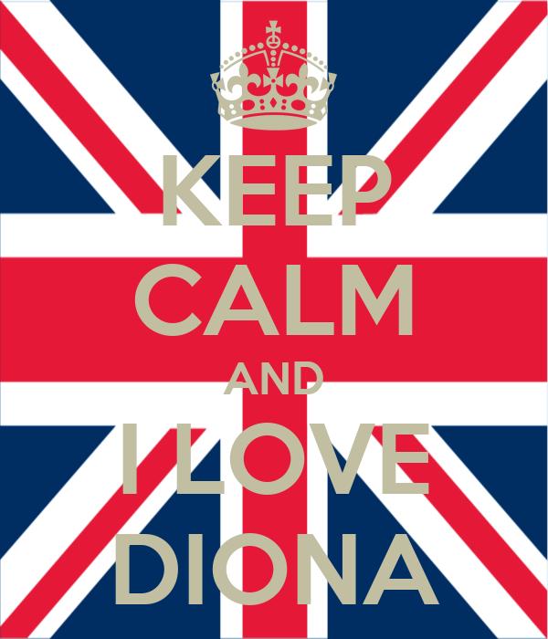 KEEP CALM AND I LOVE DIONA Poster | BLEONA | Keep Calm-o-Matic