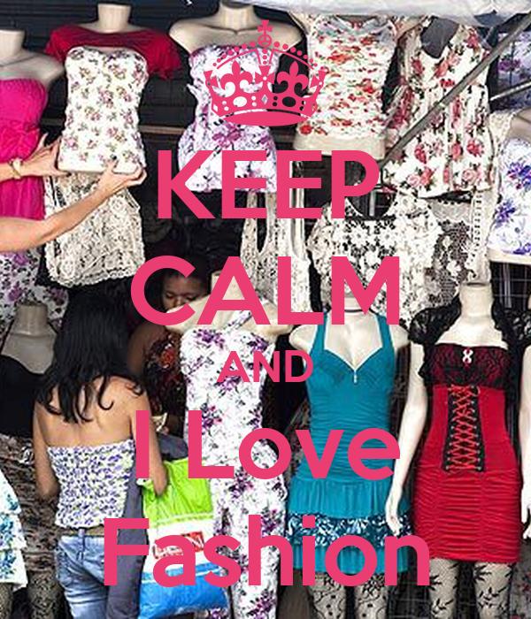 Keep Calm And I Love Fashion Keep Calm And Carry On
