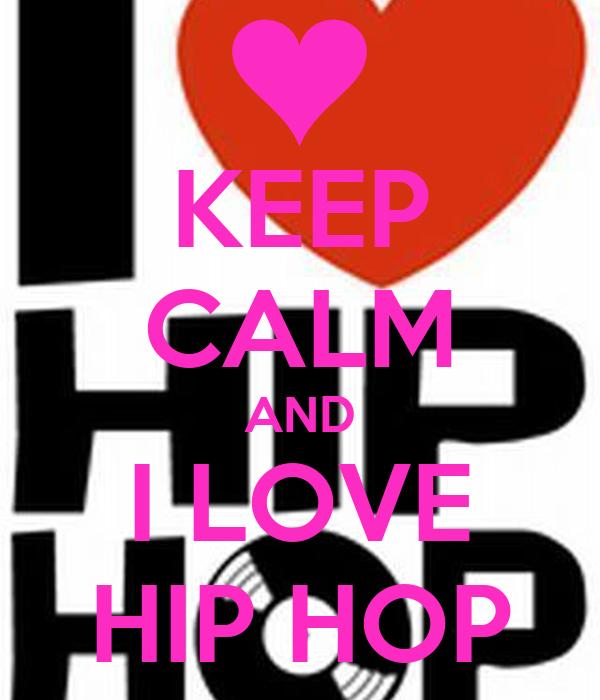 KEEP CALM AND I LOVE HIP HOP - KEEP CALM AND CARRY ON ...