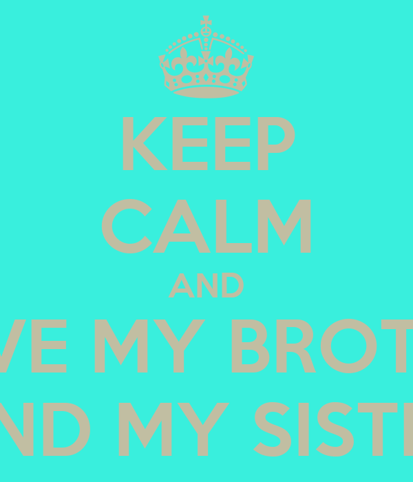 keep-calm-and-i-love-my-brother-and-my-sister pngI Love My Brothers And Sisters Quotes
