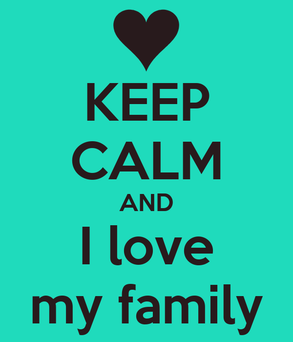 Love My Family Pictures KEEP CALM AND I love m...