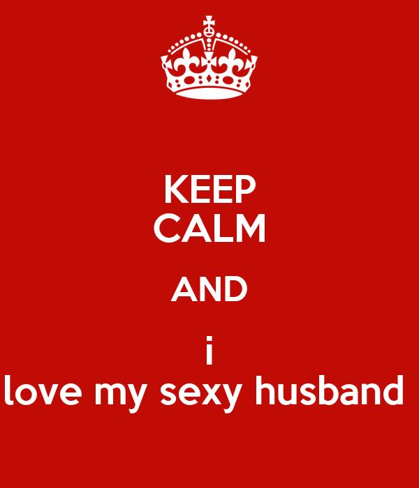 Keep Calm And I Love My Sexy Husband Poster Senida Keep Calm O Matic