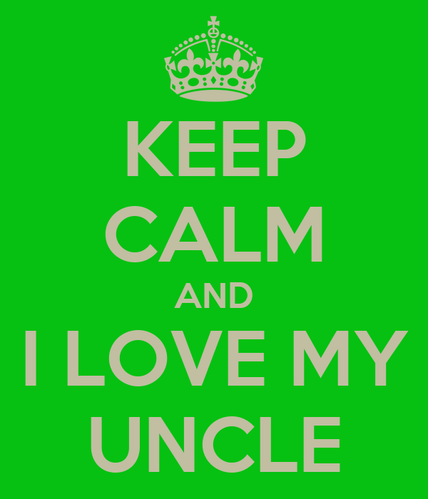I Love You Uncle Quotes : Love My Uncle Keep calm and i love my uncle
