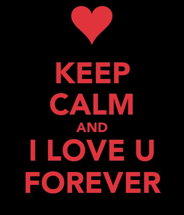 KEEP CALM AND I LOVE U FOREVER Poster | BING | Keep Calm-o-Matic