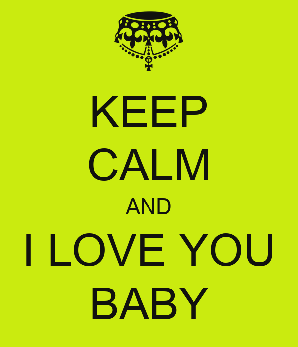 KEEP CALM AND I LOVE YOU BABY - KEEP CALM AND CARRY ON ...