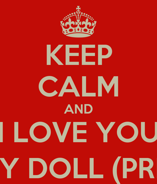 KEEP CALM AND I LOVE YOU BABY DOLL (PRIYA)