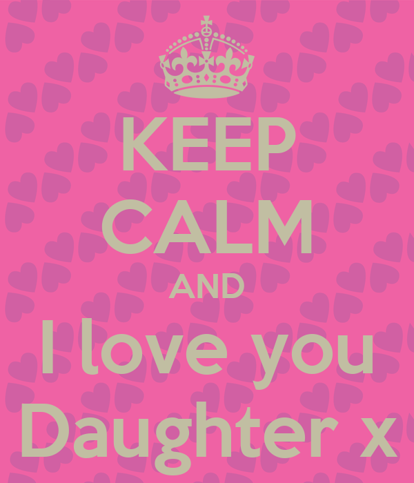 KEEP CALM AND I love you Daughter x Poster | Andrea dudley ...
