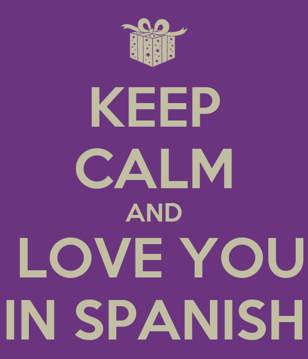 KEEP CALM AND i LOVE YOU IN SPANISH Poster   Rafael   Keep ...