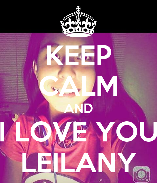 keep calm and i love you leilany poster yairgamefreak11 keep