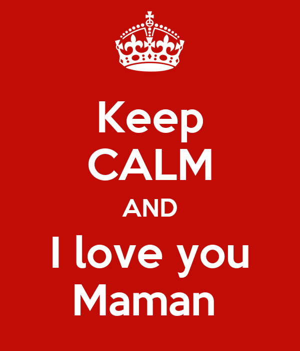 Keep calm and i love you maman keep calm and carry on - Image i love you maman ...