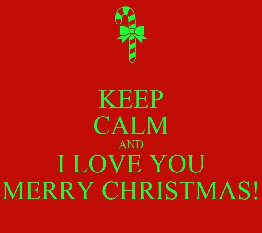 Keep calm and i love you merry christmas