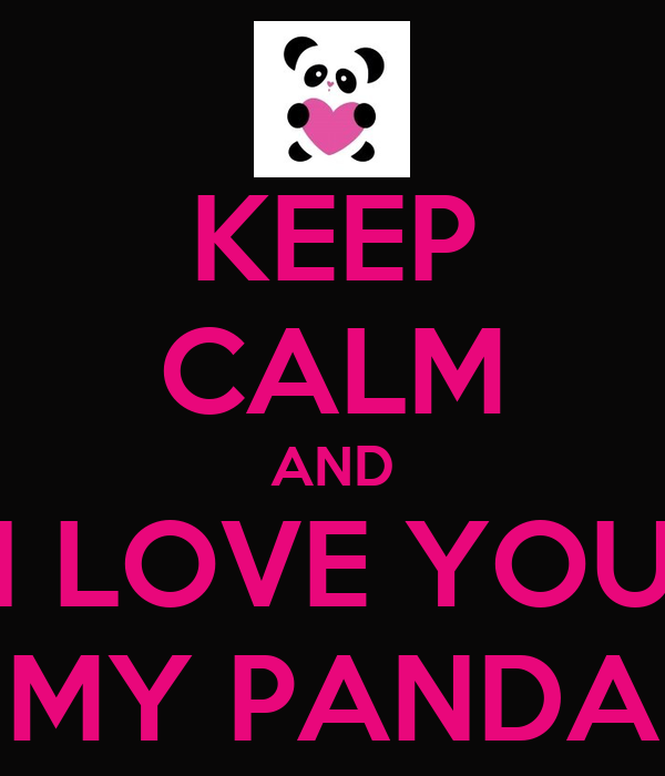 I Love You My Love Wallpaper : KEEP cALM AND I LOVE YOU MY PANDA Poster k Keep calm-o-Matic
