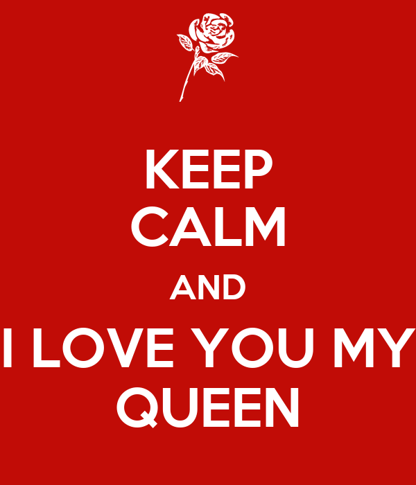 keep calm and i love you my queen