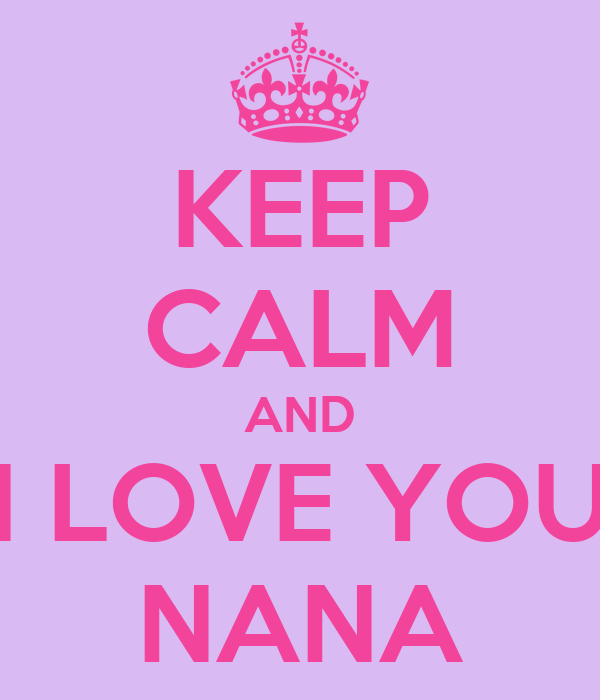 I Love You Nana Quotes : Love You Nana Quotes Keep calm and i love you nana poster pija keep ...