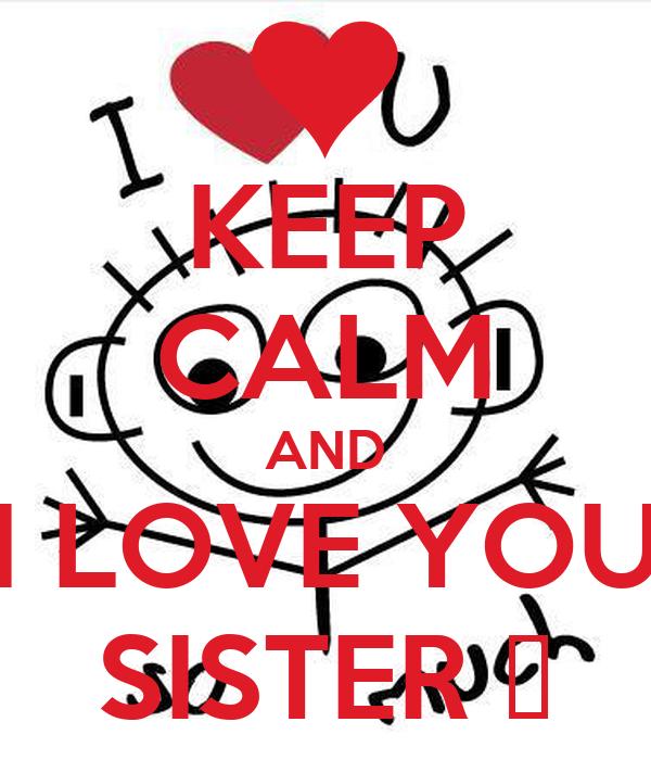 Keep Calm And I Love You Sister Poster Morgana Keep Calm O Matic