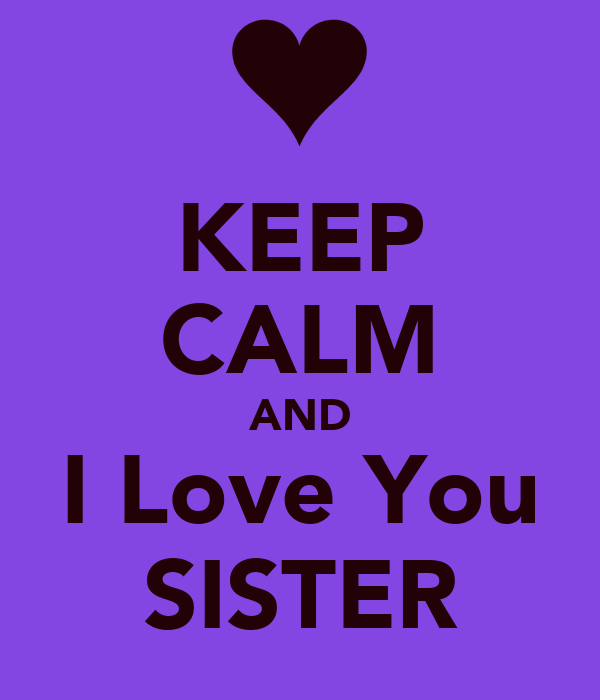 Wallpaper I Love You Sister : KEEP cALM AND I Love You SISTER Poster Irina Keep calm-o-Matic