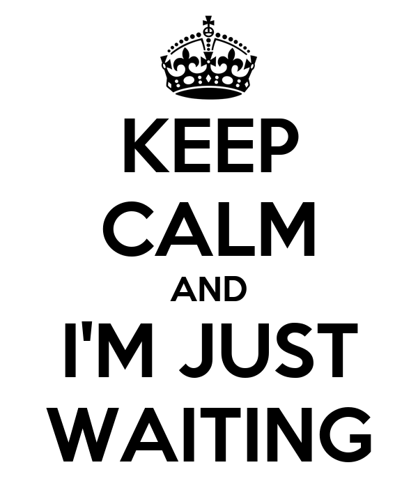keep-calm-and-i-m-just-waiting.png