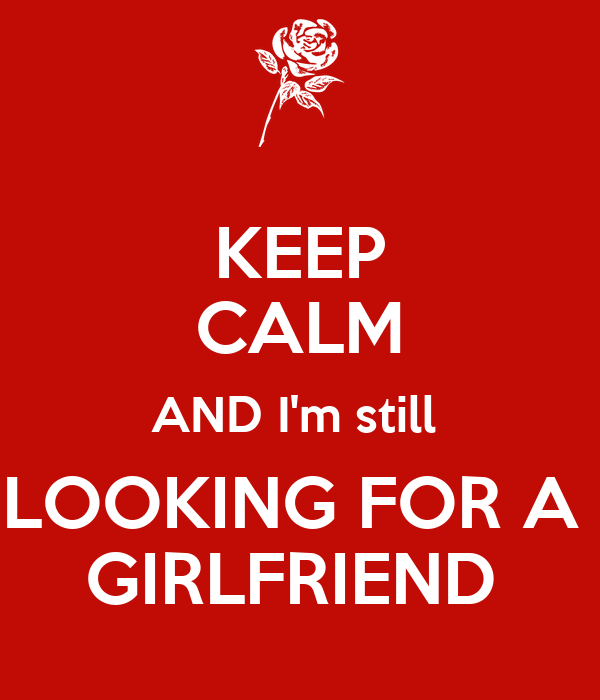 KEEP CALM AND I'm still LOOKING FOR A GIRLFRIEND Poster ...