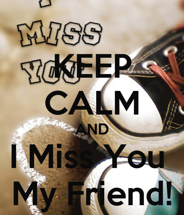 Keep Calm And I Miss You My Friend Poster Miss You Keep Calm O