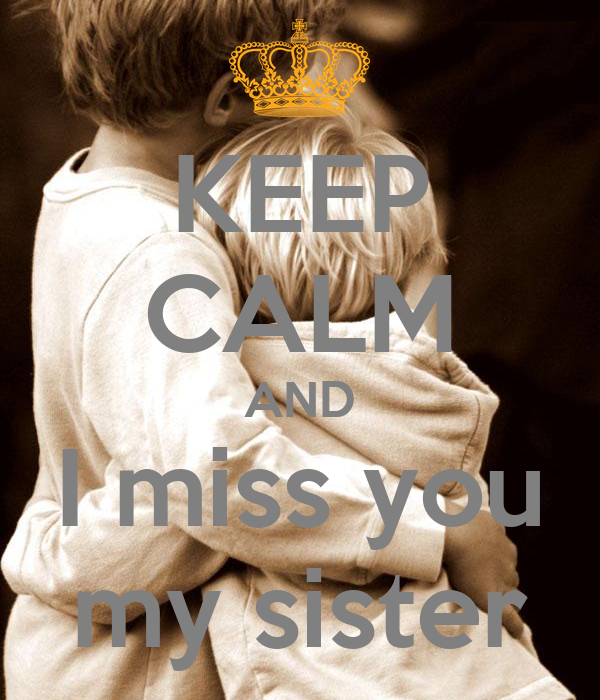 Keep Calm And I Miss You My Sister Poster Ahmed Keep Calm O Matic