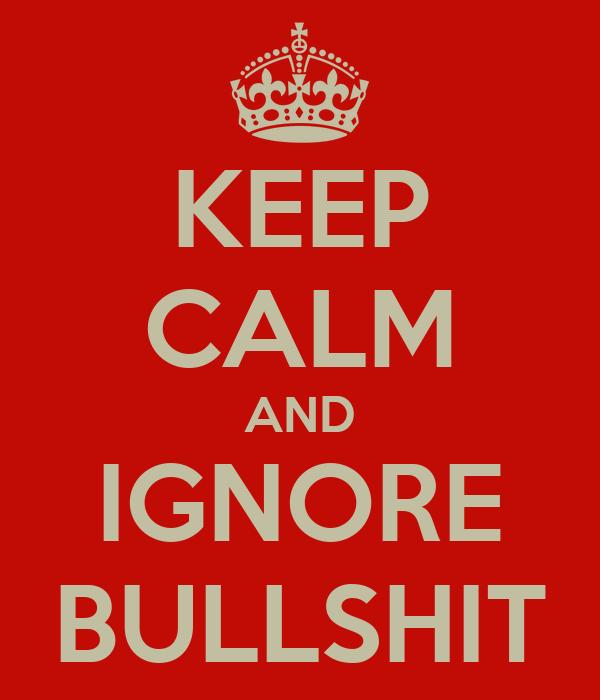 Keep Calm / Ignore Bullshit