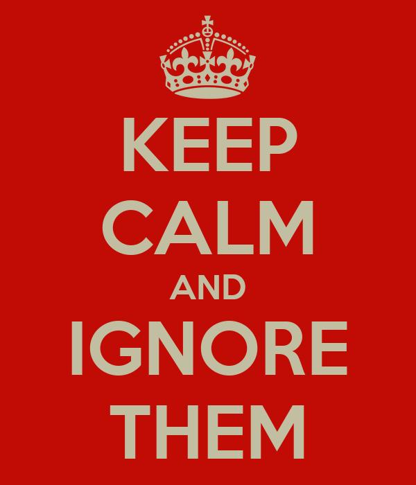 ignore them