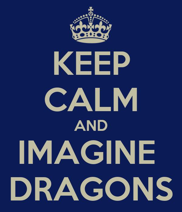 KEEP CALM AND IMAGINE  DRAGONS