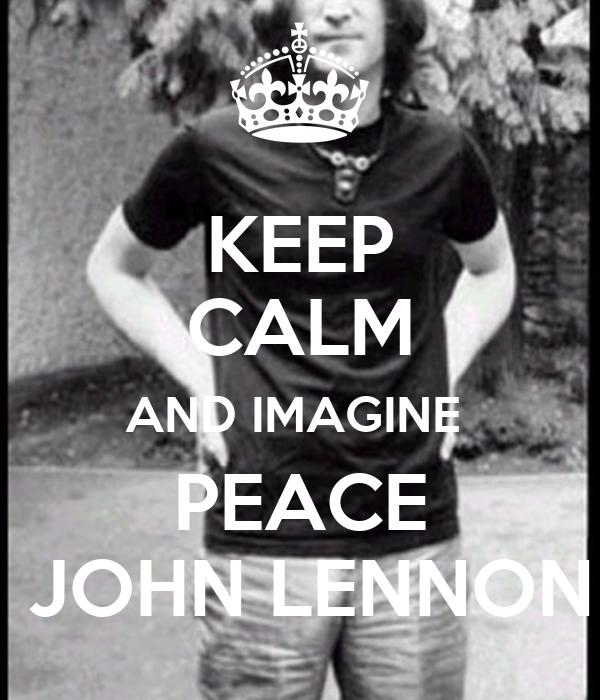 KEEP CALM AND IMAGINE PEACE JOHN LENNON