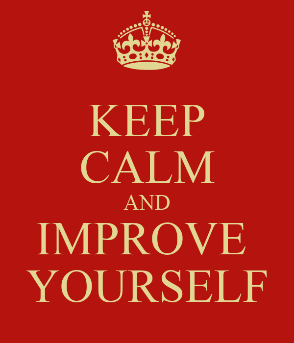 Keep Calm And be Yourself Keep Calm And Improve Yourself