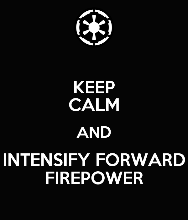 keep-calm-and-intensify-forward-firepowe
