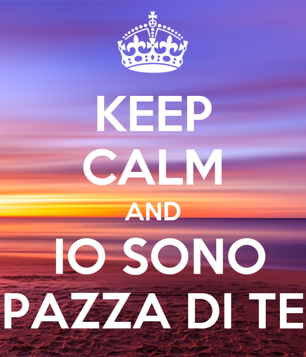 Keep calm and io sono pazza di te keep calm and carry on for Immagini di keep calm