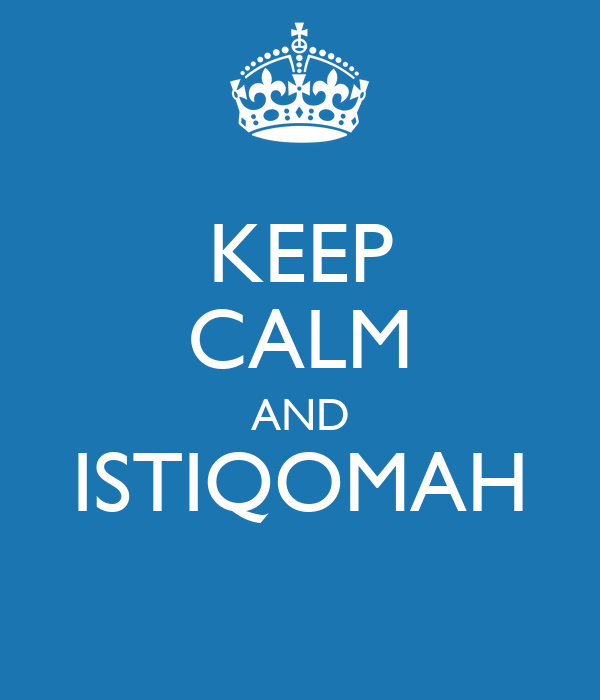 KEEP CALM AND ISTIQOMAH