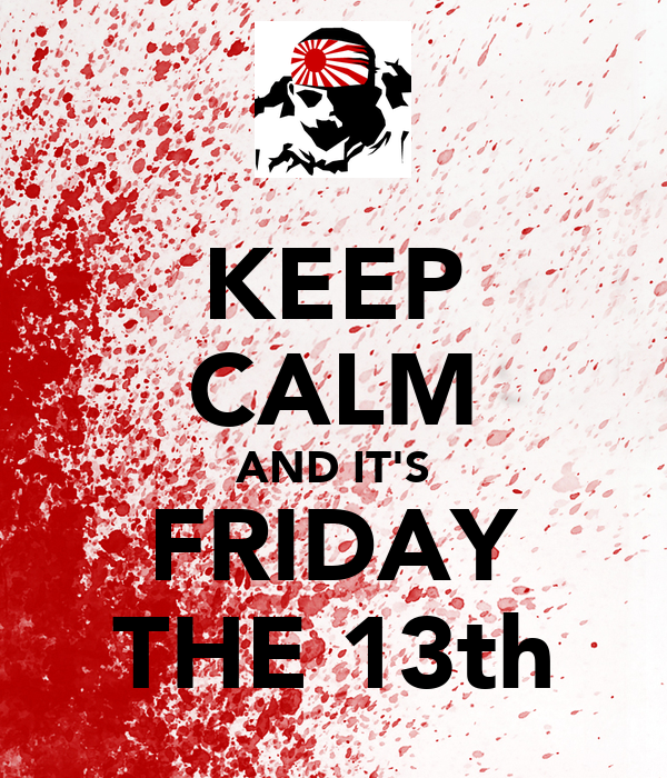 KEEP CALM AND IT'S FRIDAY THE 13th Poster | friday 13th ...