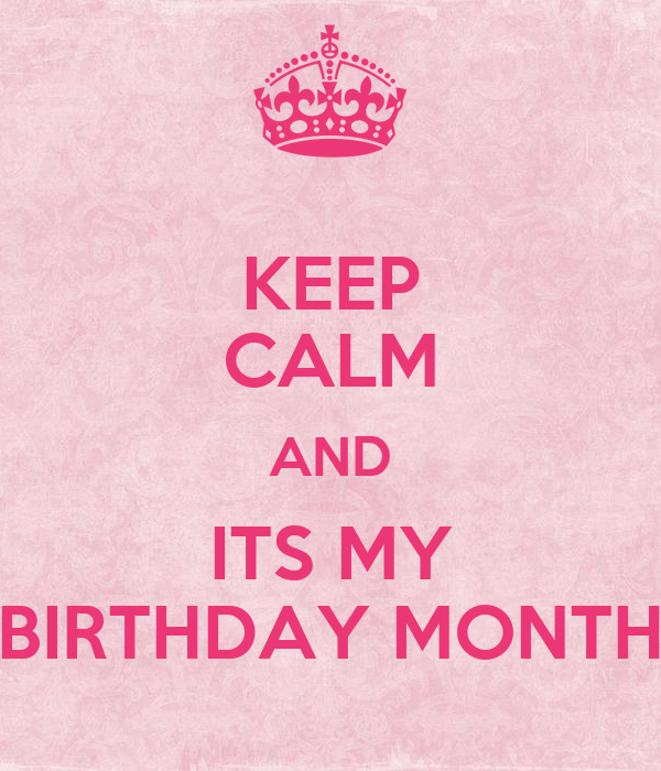 Keep calm and its my birthday month poster jenn keep - Its my birthday month images ...