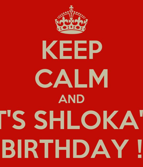 KEEP CALM AND IT'S SHLOKA'S BIRTHDAY ! Poster | SNEHA | Keep